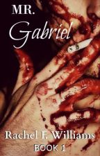 Mr. Gabriel [ Psychological Horror ] (COMPLETED) { #WATTYS2017 } by RFWilliams