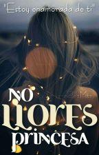 No Llores Princesa by AdrianaRdzMtz
