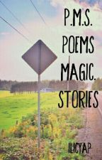 PMS- Poems, Magic, Stories by nameless_99