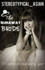 The Runaway Bride (On Hold) by Stereotypical_Asian