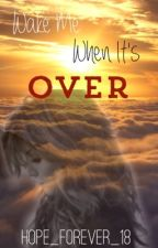 Wake Me When It's Over (Book Three) by hope_forever_18