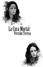 La Cura Mortal <<Teresa Versión>> by BooksLove2004