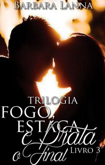 """Trilogia Fogo, Estaca e Prata """"O Final"""" livro 3"""
