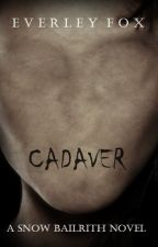 Cadaver (A Snow Bailrith Novel) #Wattys2015 by EverleyFox
