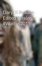 Daryl X Reader- Edited Version - #Wattys2015 by Walkers101Zombies