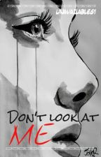 don't look at me // short story ✓ by Unavailable61
