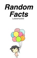 random facts ✔️ by lukeismyidiot