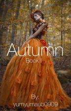 Autumn: Book 1 by yumyumaub0909