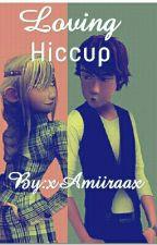 Loving Hiccup by xAmiiraax