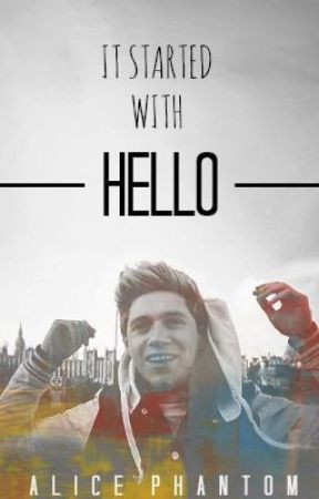 It Started With Hello *Niall Horan* {EDITING} by His_Irish_Princess
