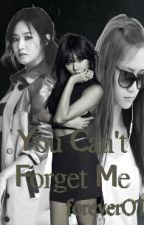 YOU CAN'T FORGET ME by ForeverOT9