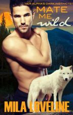 Mate Me Wild (Her Alpha's Dark Instincts 1) A Paranormal Shapeshifter Romance Series by milaloveline