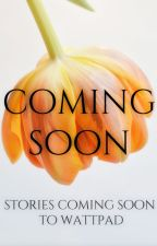Coming Soon To Wattpad by Pennywithaney