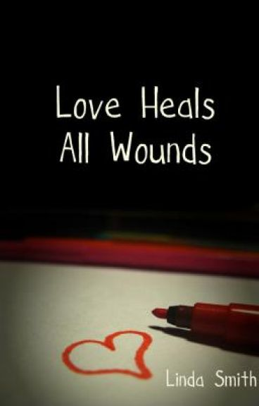 Love heals all wounds (on hold)