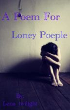 A poem for lonely people by Lena_twilight