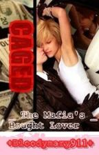 """""""CAGED"""" -The Mafia's Bought Lover- (YAOI/ boyXboy ) by bloodymary911"""