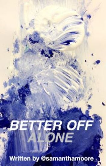 Better Off Alone (BOOK 1)(Wattys 2016)
