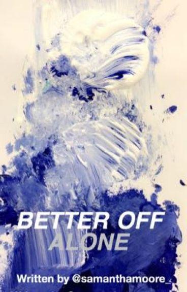 Better Off Alone (BOOK 1)(Wattys 2016)