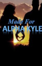 Made For Alpha Kyle by Auralykos