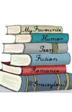 My Favourite Humor / Teen Fiction / Romance Stories by graceylou3