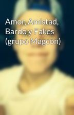 Amor, Amistad, Bardo y Fakes (grupo Magcon) by MattXDEspinosa