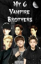 My 6 Vampire Brothers {Hiatus/Slow updates} by Huizi_ZhouLin