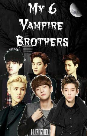 My 6 Vampire Brothers { Hiatus} by Huizi_ZhouLin