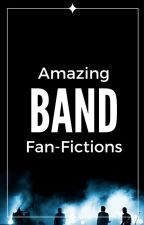 Amazing Band Fan-Fictions [Book 1] by andriakalee