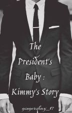The President's Baby: Kimmy's Story [{COMPLETED}] by GingerShay_17