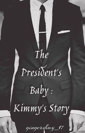 The President's Baby: Kimmy's Story [{COMPLETED}] by sorrynotactive