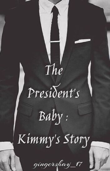 The President's Baby: Kimmy's Story