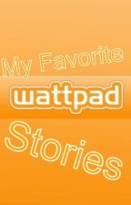 My Favorite WattPad Stories by notsagethegemini