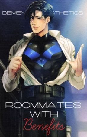 Nightwing X Reader (lemon) || Roommates With Benefits || C O M P L E T E D by dementedAesthetics