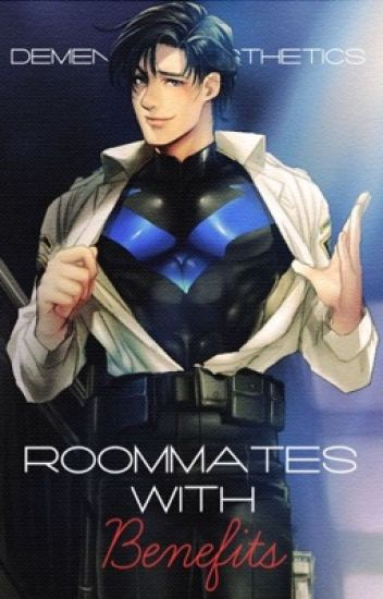 Nightwing X Reader (lemon) || Roommates With Benefits || C O M P L E T E D