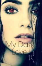 My Dark Love. by anotherprinces