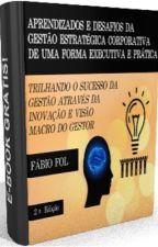 Aprendizados e Desafios da Gestão Estratégica Corporativa de uma forma Executiva e Prática!!! by FOLFabioOliveira1