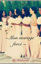 ~Mon mariage forcé~ TOME 1  EN RÉÉCRITURE  by Shashouuuu