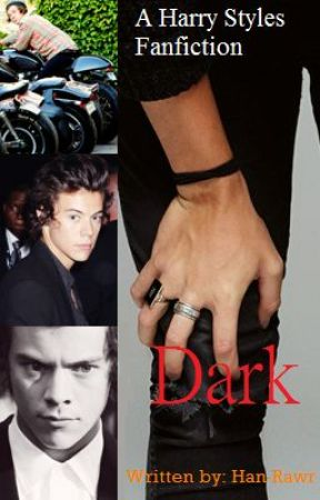 Dark *A Harry Styles Fanfiction* credit to Han-Rawr by XxMusicNotesxX