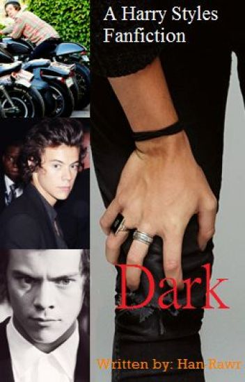 Dark *A Harry Styles Fanfiction* credit to Han-Rawr