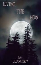 Loving the Moon (Marauders Fan Fiction) by Lillana45897