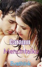 Caramu Mencintaiku (Completed) by Evathink