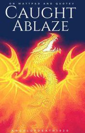 Caught Ablaze by AngelOfDeath1920