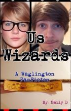 Us Wizards. ~Waglington FanFiction~ by EmilyLovesWP