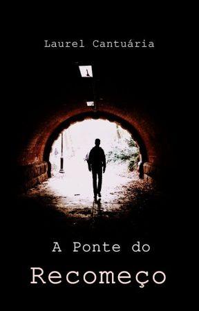 A Ponte do Recomeço by LaurelCantu