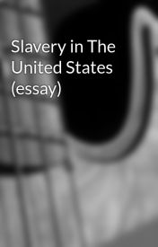 Slavery in The United States (essay) by anticodon