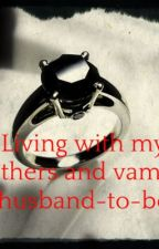 Living With My Brothers And My Vampire Husband-to-be by ceejay1163
