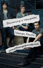 Becoming A Vampette. The Vamps Fan Fiction. by somethingaboutgrace