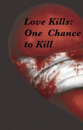 Love Kills: One Chance To Kill