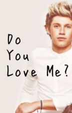 Do you love me? (a Niall Horan Love story by CuteSanx