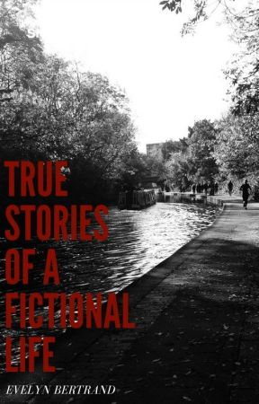 True Stories of a Fictional Life by EvelynRBertrand